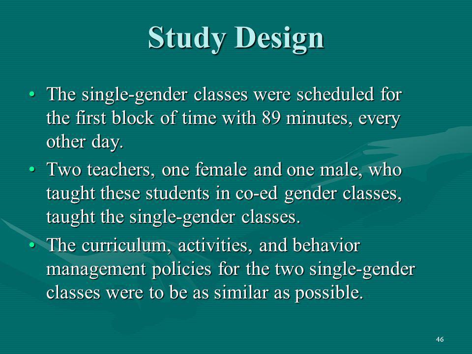 Study Design The single-gender classes were scheduled for the first block of time with 89 minutes, every other day.
