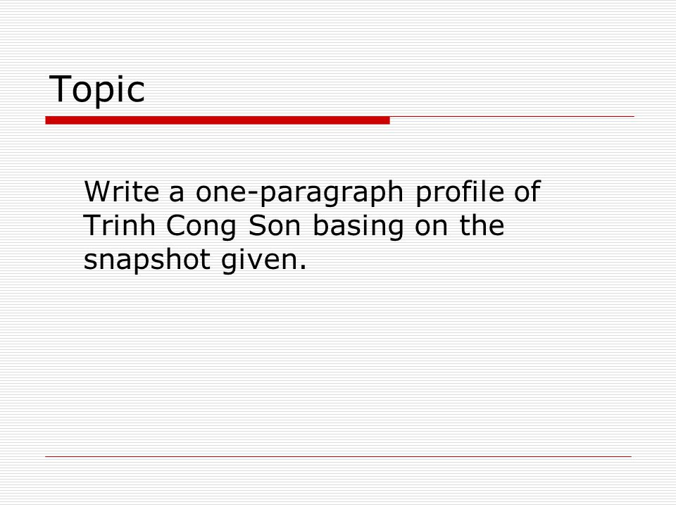 Topic Write a one-paragraph profile of Trinh Cong Son basing on the snapshot given.