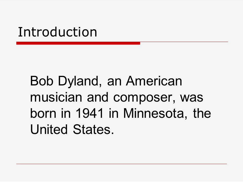 Introduction Bob Dyland, an American musician and composer, was born in 1941 in Minnesota, the United States.