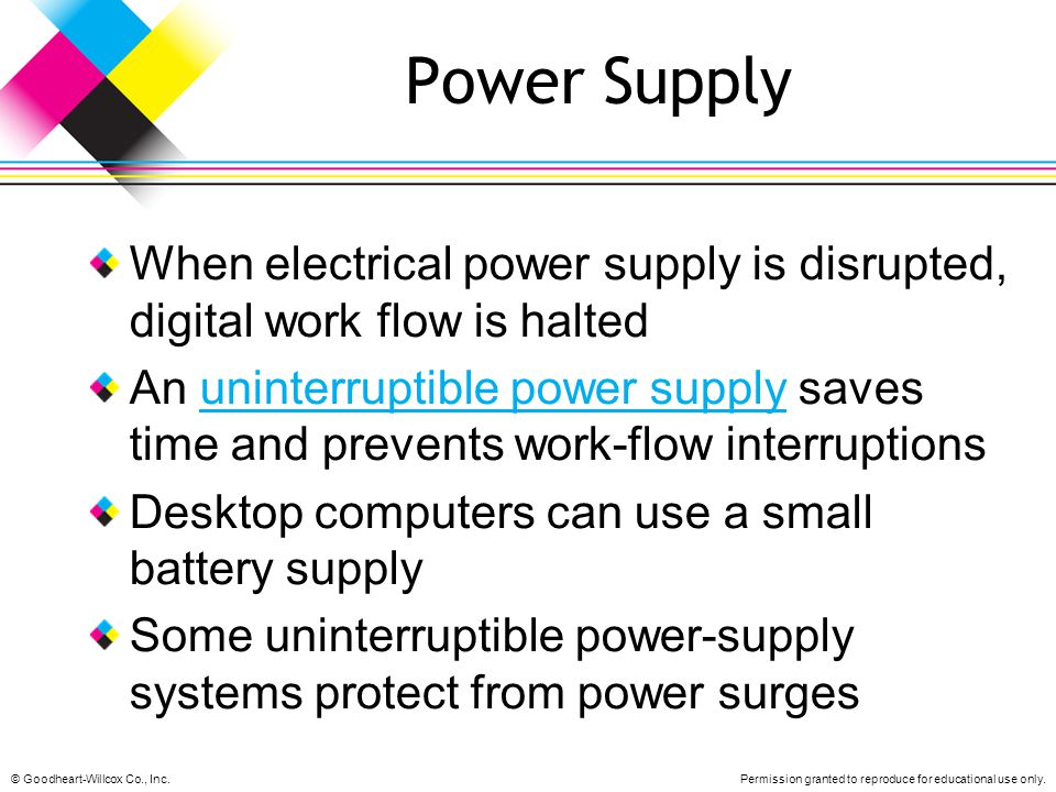 Power Supply When electrical power supply is disrupted, digital work flow is halted.