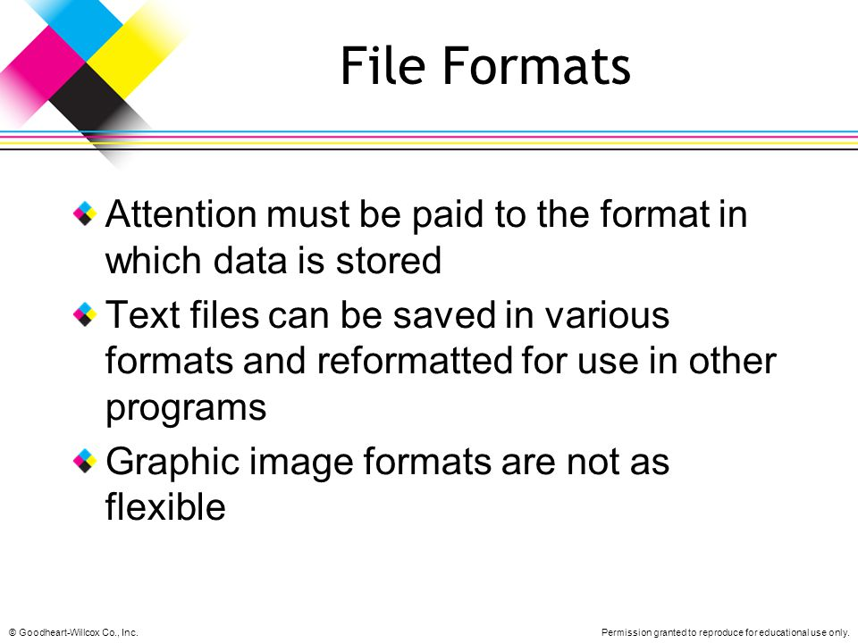 File Formats Attention must be paid to the format in which data is stored.