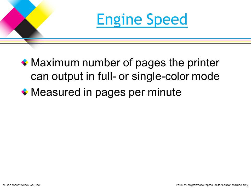 Engine Speed Maximum number of pages the printer can output in full- or single-color mode. Measured in pages per minute.