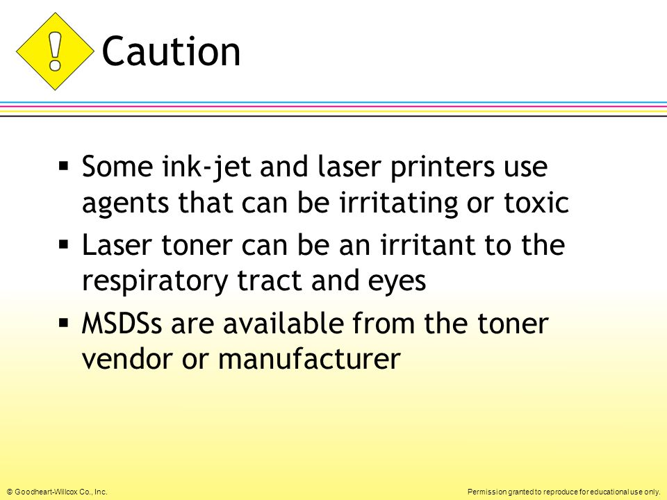 Caution Some ink-jet and laser printers use agents that can be irritating or toxic. Laser toner can be an irritant to the respiratory tract and eyes.