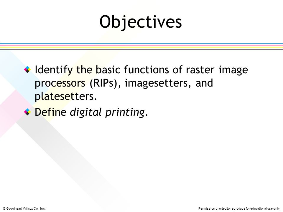 Objectives Identify the basic functions of raster image processors (RIPs), imagesetters, and platesetters.