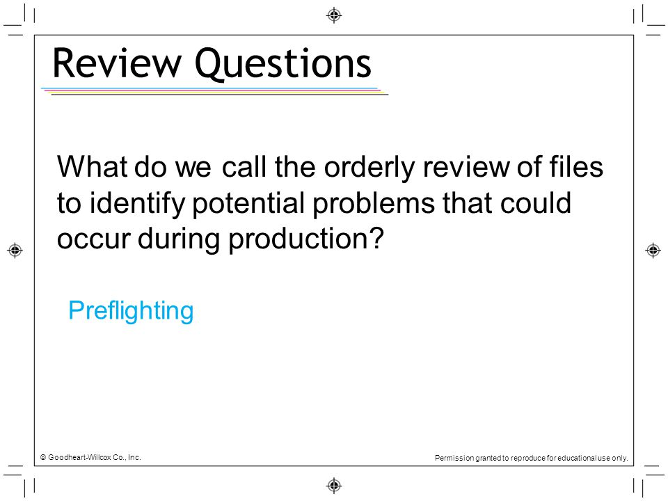 Review Questions What do we call the orderly review of files to identify potential problems that could occur during production