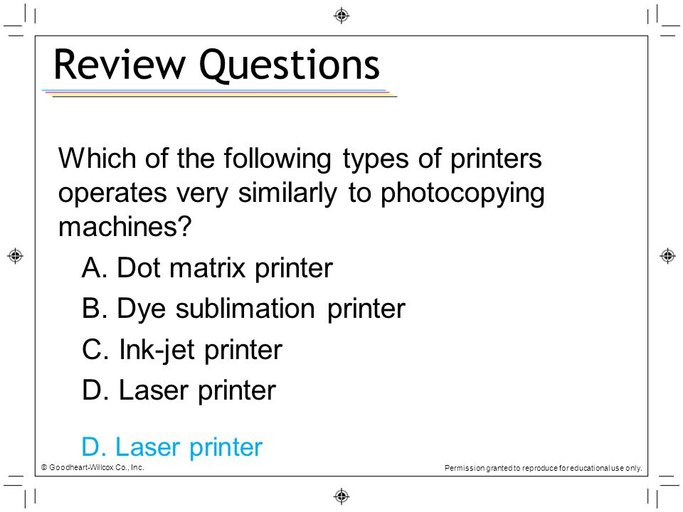 Review Questions Which of the following types of printers operates very similarly to photocopying machines