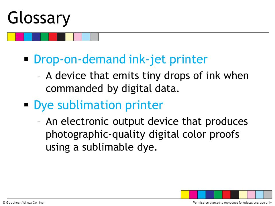 Glossary Drop-on-demand ink-jet printer Dye sublimation printer