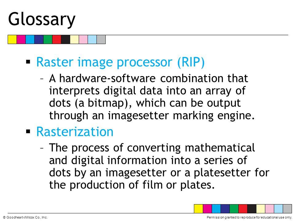 Glossary Raster image processor (RIP) Rasterization
