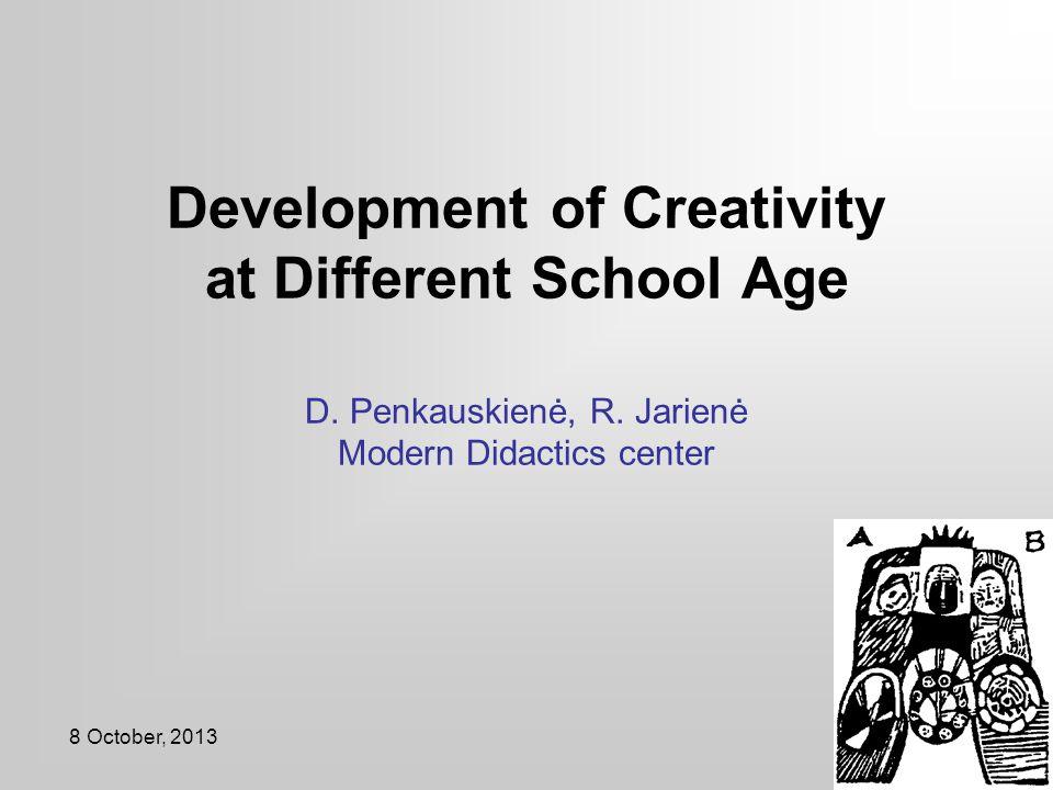Development of Creativity at Different School Age D. Penkauskienė, R