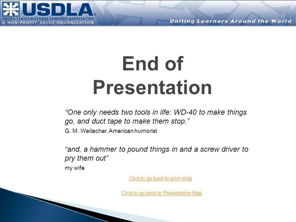 End of Presentation One only needs two tools in life: WD-40 to make things go, and duct tape to make them stop.