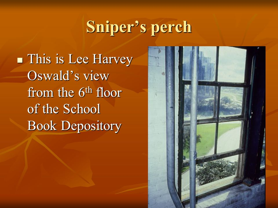 Sniper's perch This is Lee Harvey Oswald's view from the 6th floor of the School Book Depository