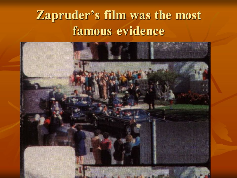 Zapruder's film was the most famous evidence