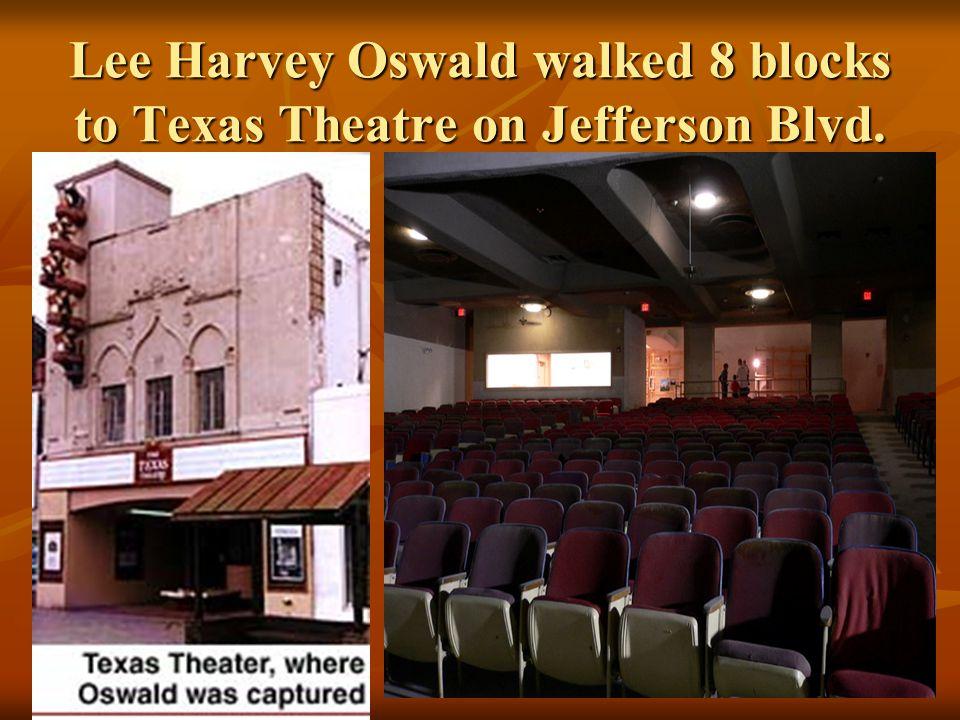 Lee Harvey Oswald walked 8 blocks to Texas Theatre on Jefferson Blvd.