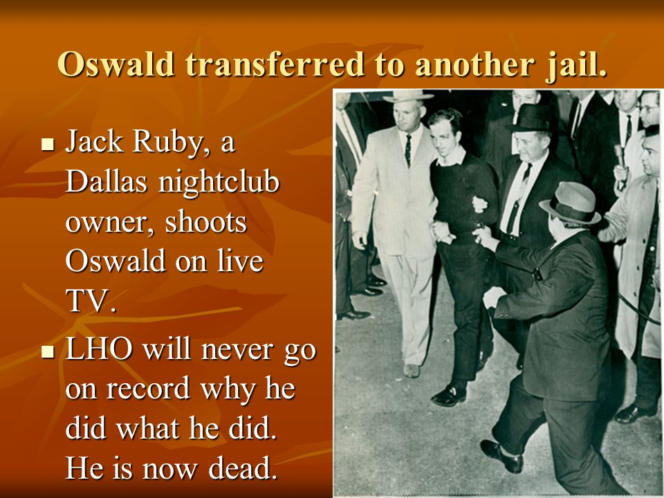 Oswald transferred to another jail.