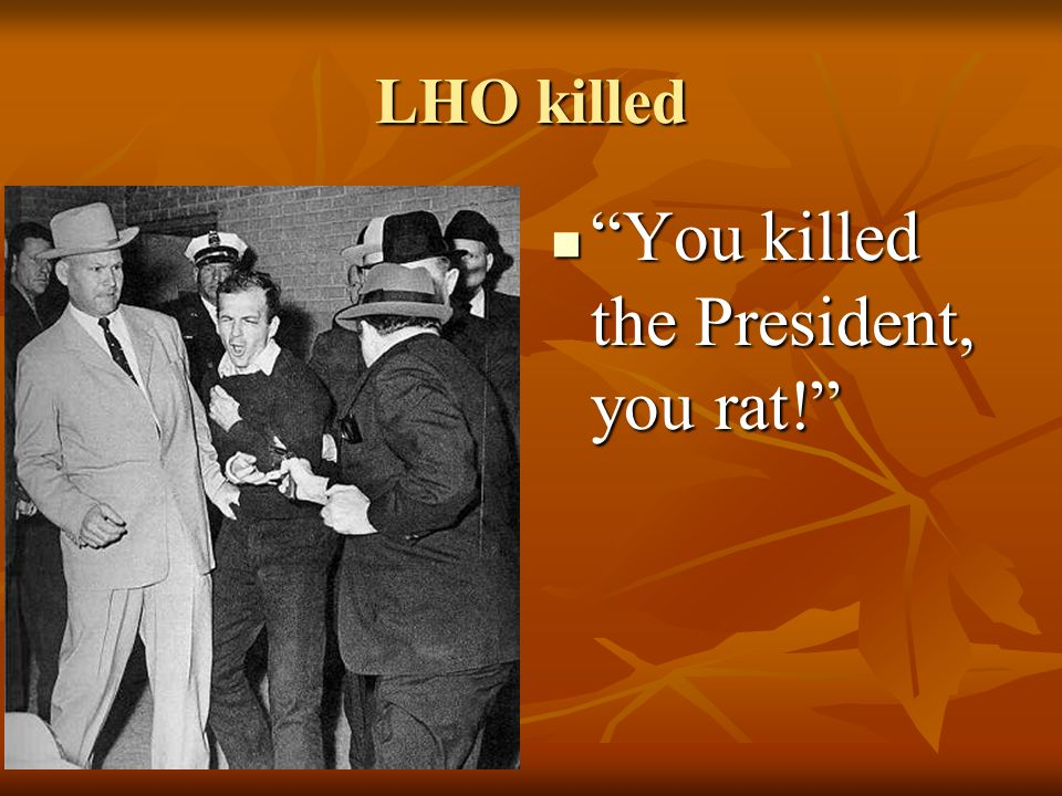 You killed the President, you rat!