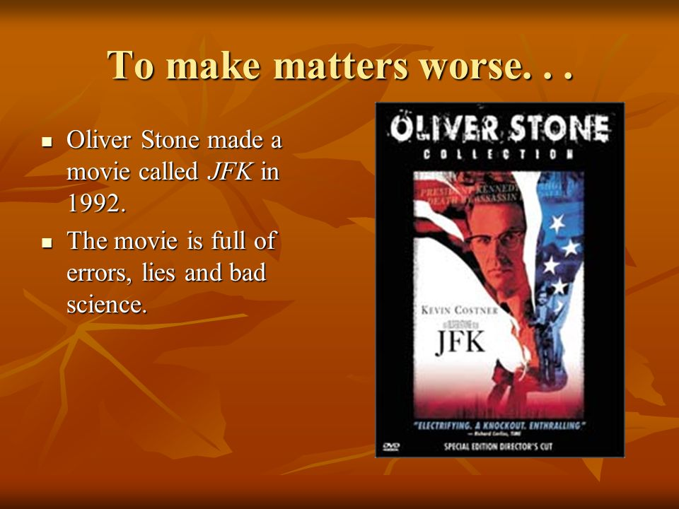 To make matters worse. Oliver Stone made a movie called JFK in 1992.