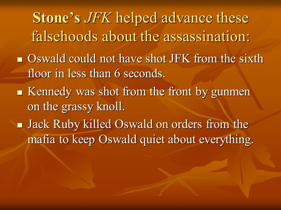 Stone's JFK helped advance these falsehoods about the assassination: