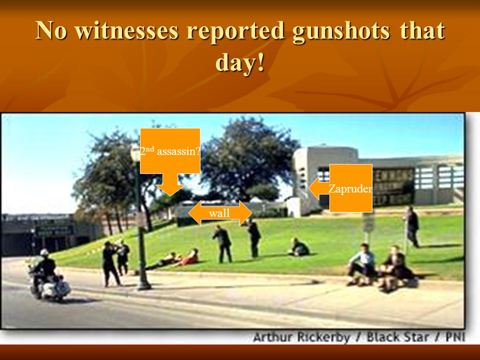No witnesses reported gunshots that day!