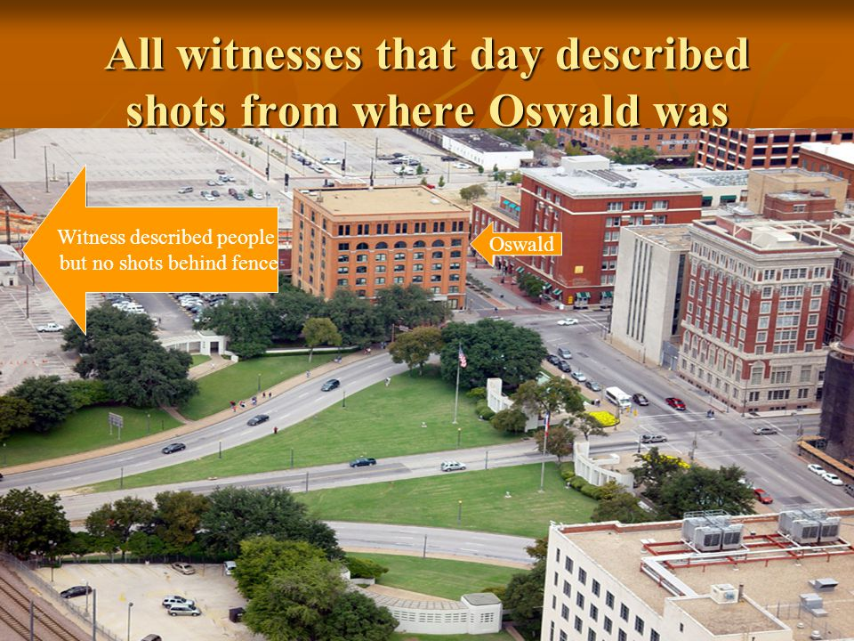 All witnesses that day described shots from where Oswald was
