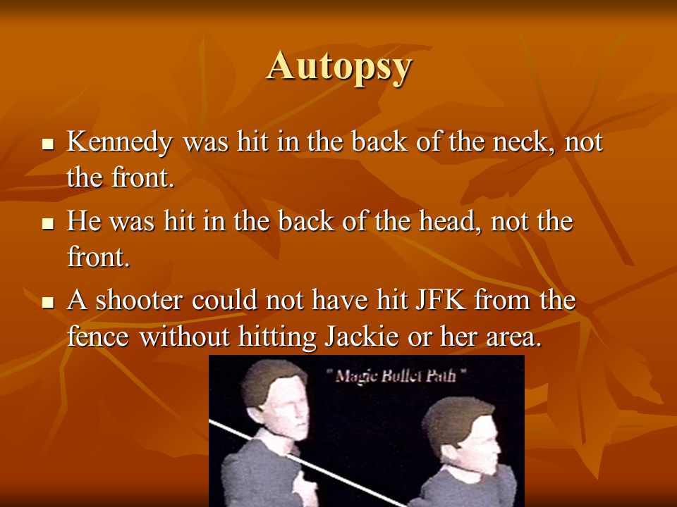 Autopsy Kennedy was hit in the back of the neck, not the front.