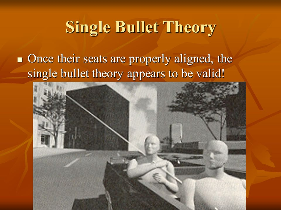 Single Bullet Theory Once their seats are properly aligned, the single bullet theory appears to be valid!