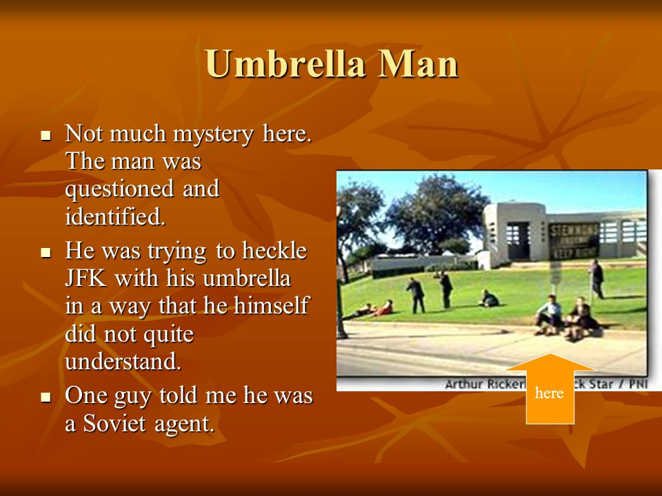 Umbrella Man Not much mystery here. The man was questioned and identified.