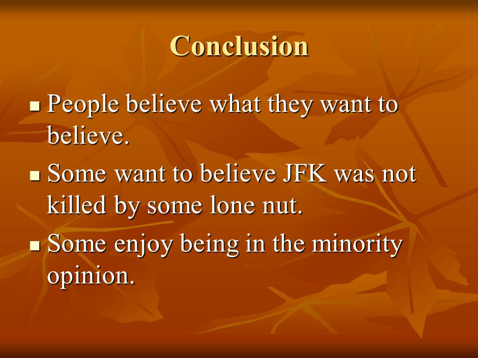 Conclusion People believe what they want to believe.