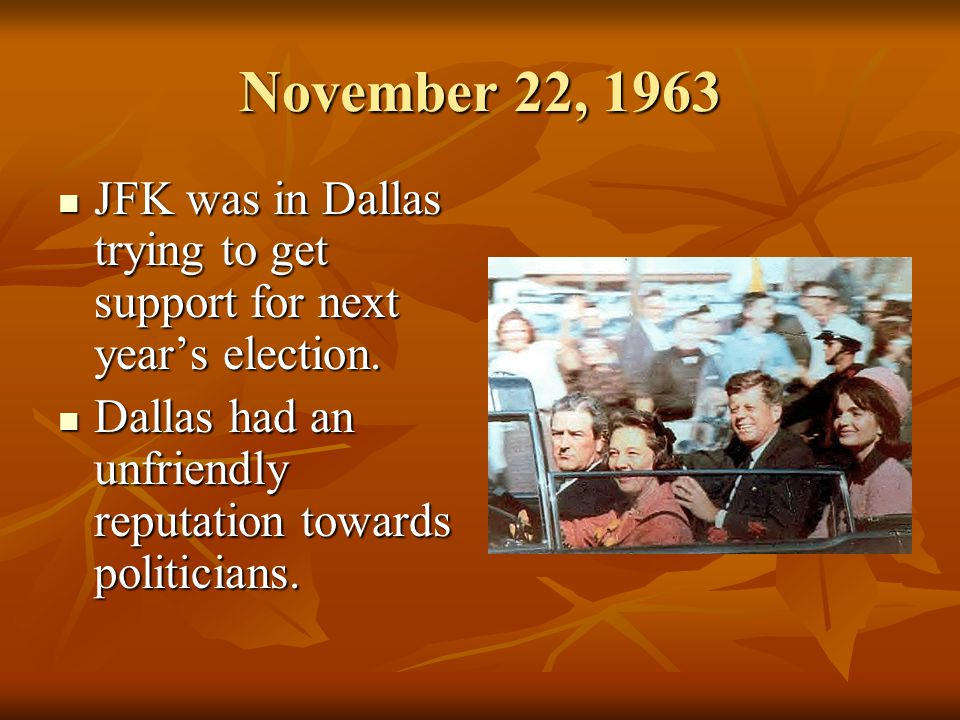November 22, 1963 JFK was in Dallas trying to get support for next year's election.