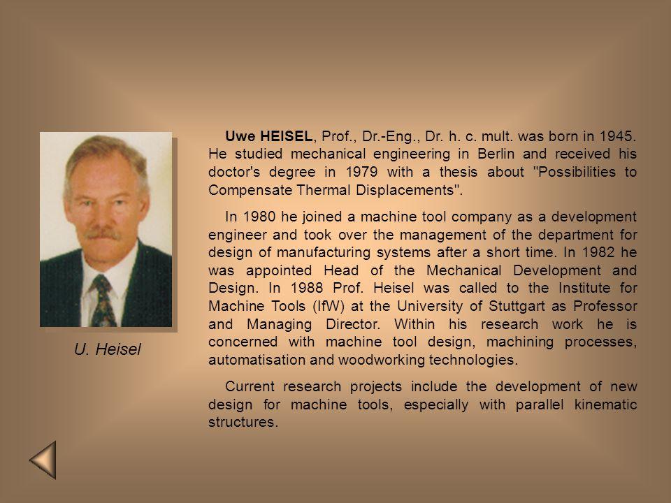 Uwe HEISEL, Prof. , Dr. -Eng. , Dr. h. c. mult. was born in 1945