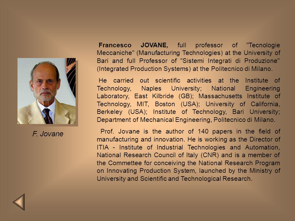 Francesco JOVANE, full professor of Tecnologie Meccaniche (Manufacturing Technologies) at the University of Bari and full Professor of Sistemi Integrati di Produzione (Integrated Production Systems) at the Politecnico di Milano.