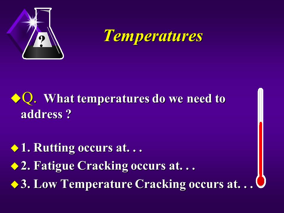 Temperatures Q. What temperatures do we need to address