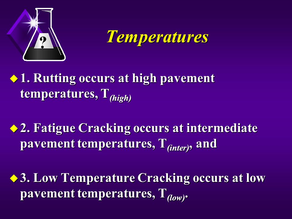 Temperatures 1. Rutting occurs at high pavement temperatures, T(high)