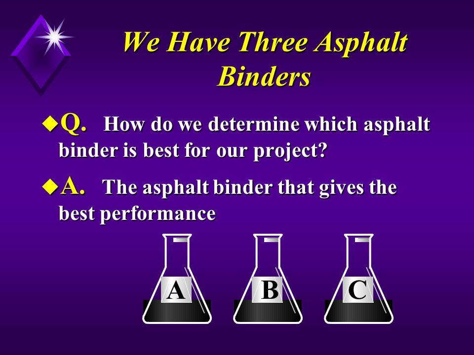 We Have Three Asphalt Binders