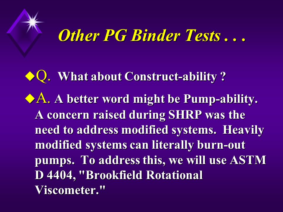 Other PG Binder Tests . . . Q. What about Construct-ability