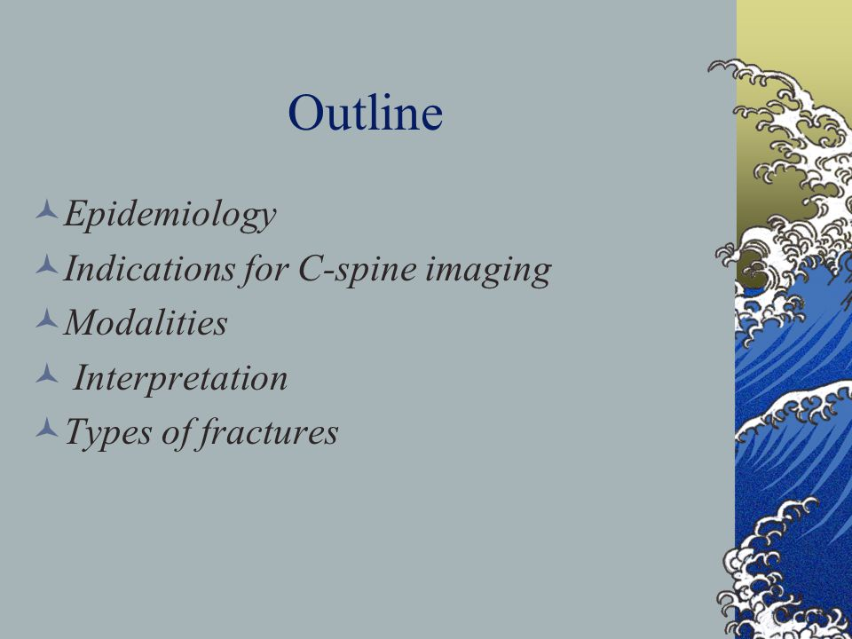 Outline Epidemiology Indications for C-spine imaging Modalities