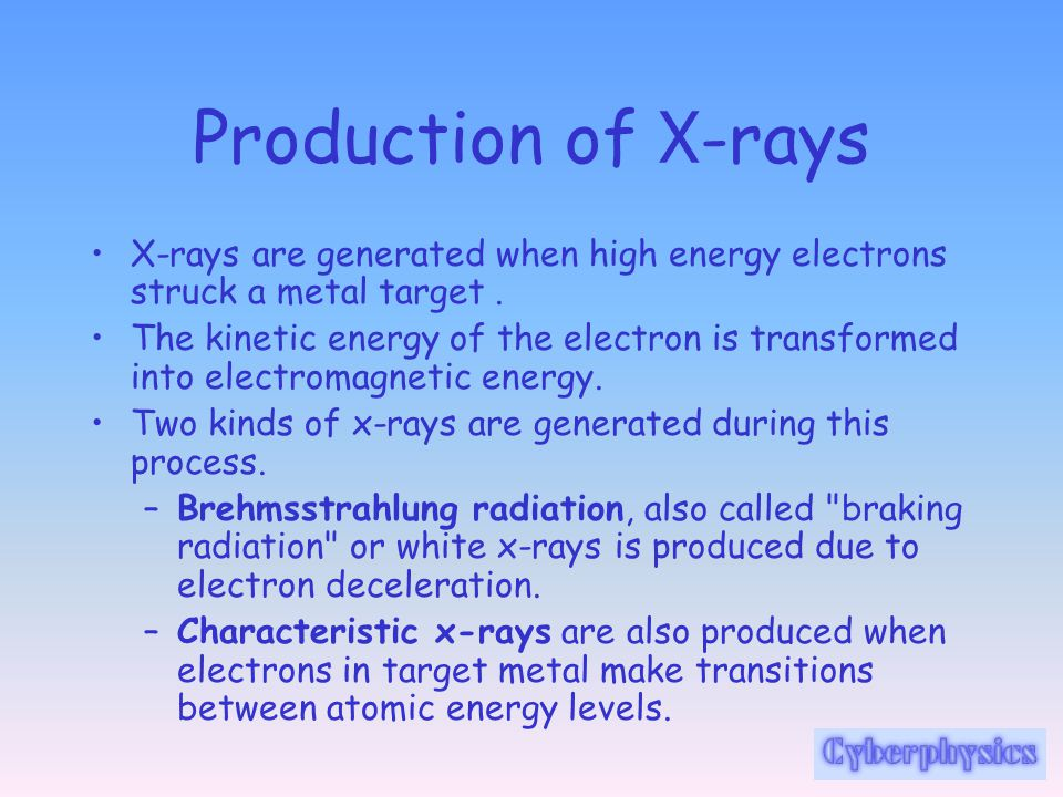 Production of X-rays X-rays are generated when high energy electrons struck a metal target .