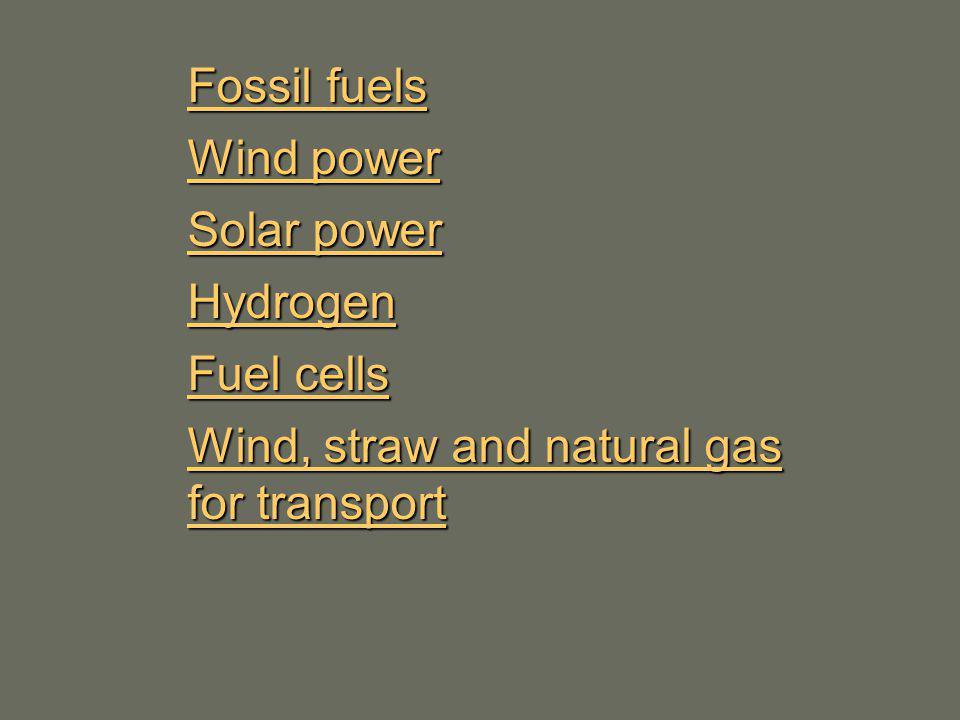 Fossil fuels Wind power Solar power Hydrogen Fuel cells Wind, straw and natural gas for transport