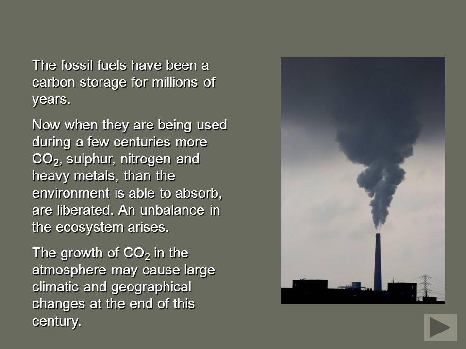The fossil fuels have been a carbon storage for millions of years.