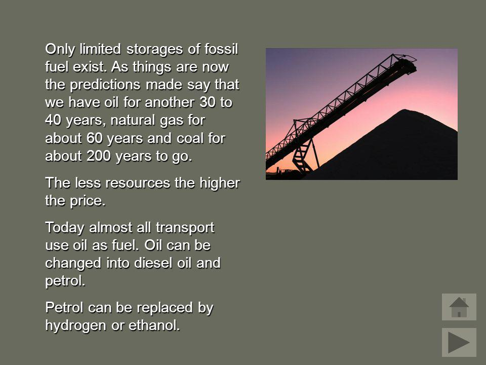 Only limited storages of fossil fuel exist
