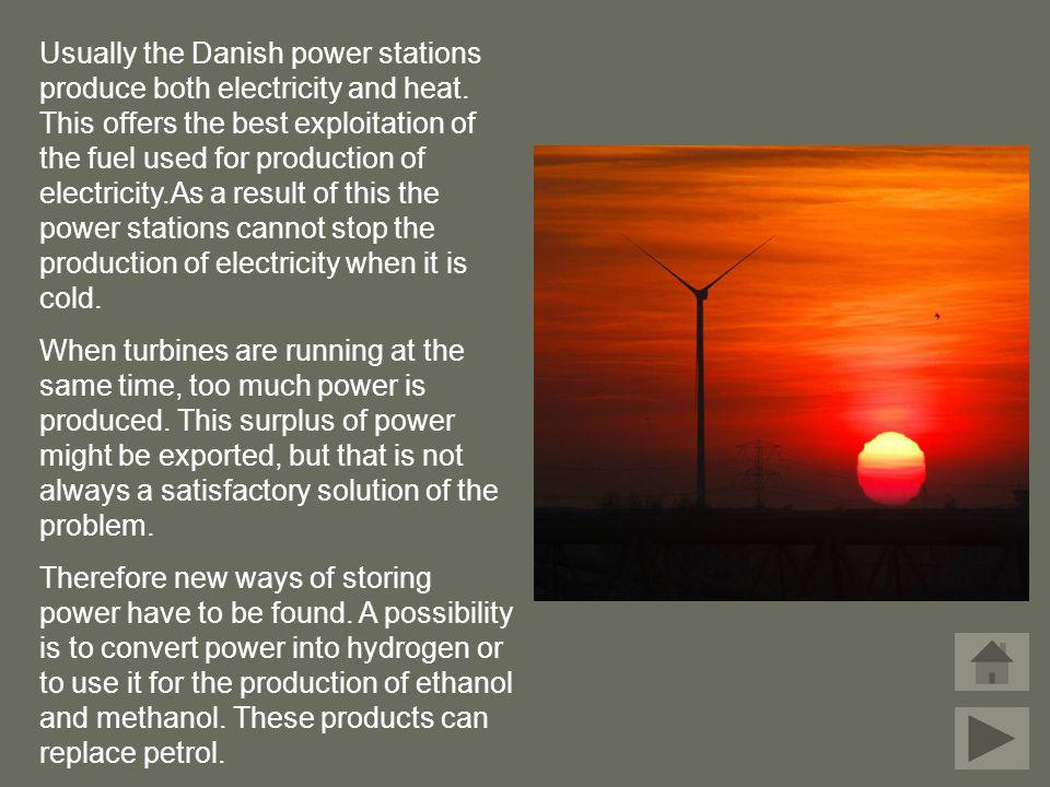 Usually the Danish power stations produce both electricity and heat