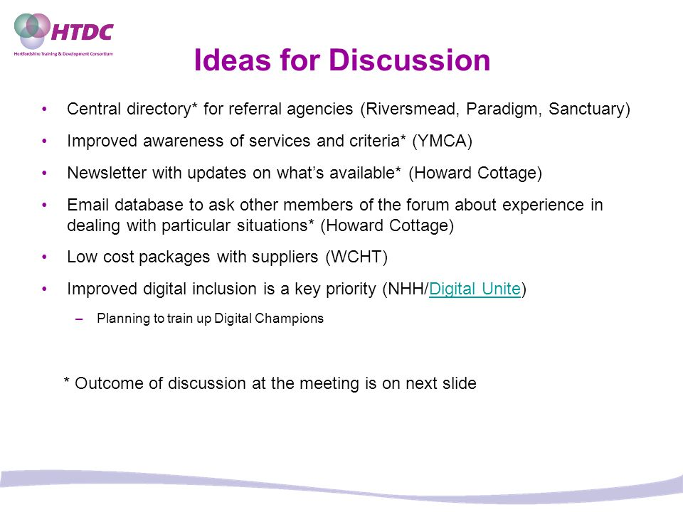 Ideas for Discussion Central directory* for referral agencies (Riversmead, Paradigm, Sanctuary) Improved awareness of services and criteria* (YMCA)