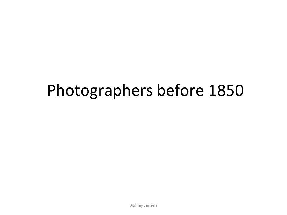 Photographers before 1850 Ashley Jensen