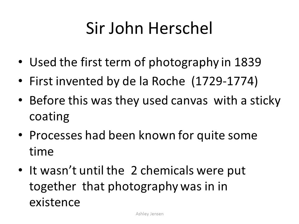 Sir John Herschel Used the first term of photography in 1839