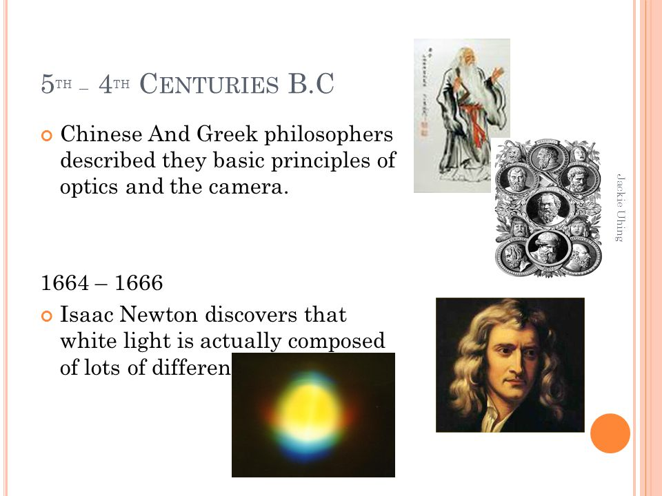 5th – 4th Centuries B.C Chinese And Greek philosophers described they basic principles of optics and the camera.