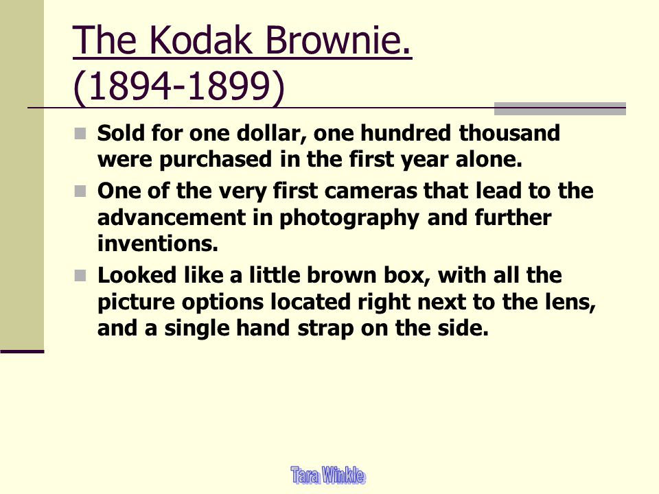 The Kodak Brownie. (1894-1899) Sold for one dollar, one hundred thousand were purchased in the first year alone.