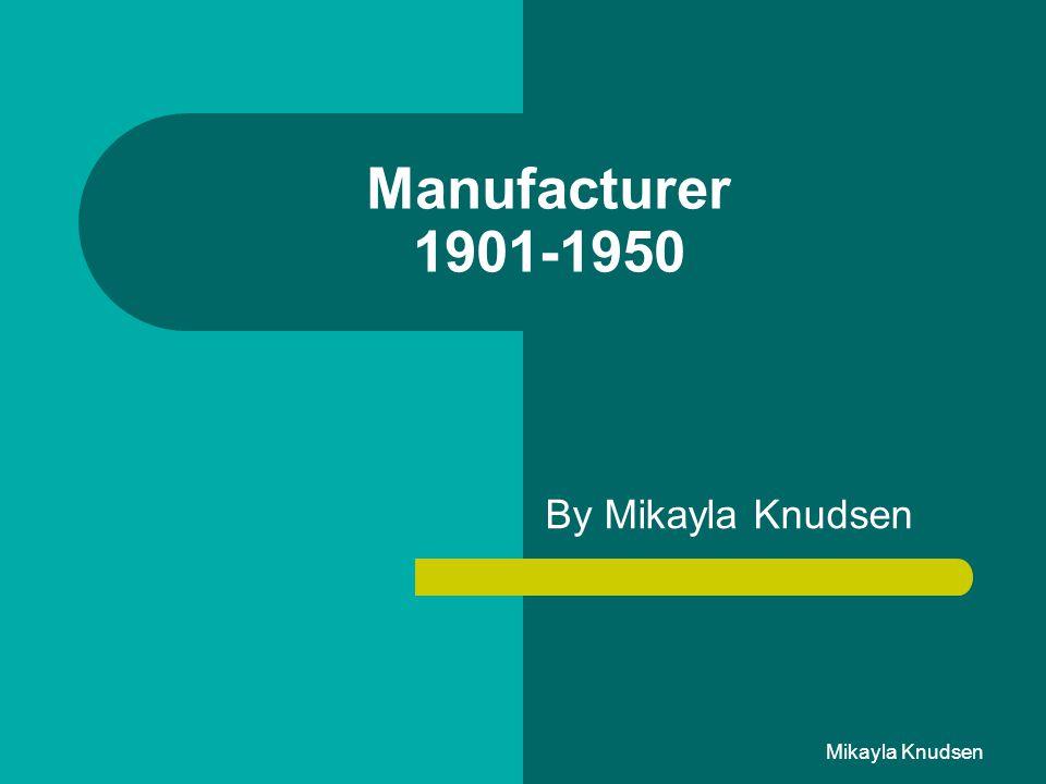 Manufacturer 1901-1950 By Mikayla Knudsen Mikayla Knudsen