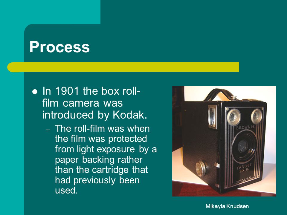 Process In 1901 the box roll-film camera was introduced by Kodak.