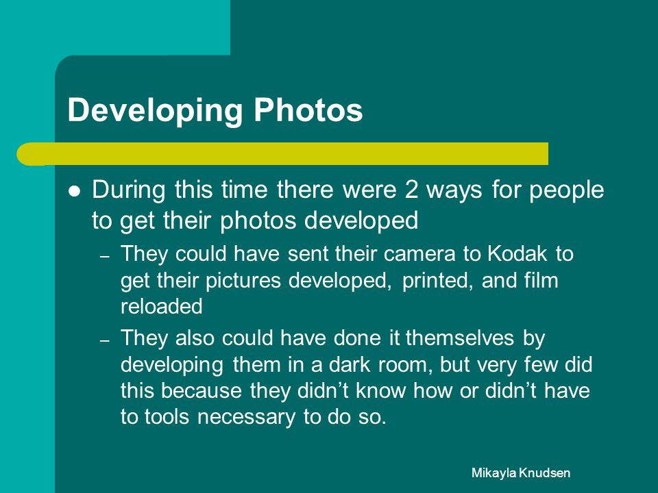 Developing Photos During this time there were 2 ways for people to get their photos developed.