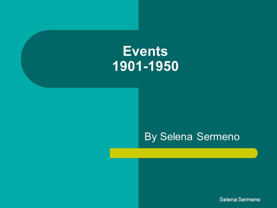 Events 1901-1950 By Selena Sermeno Selena Sermeno