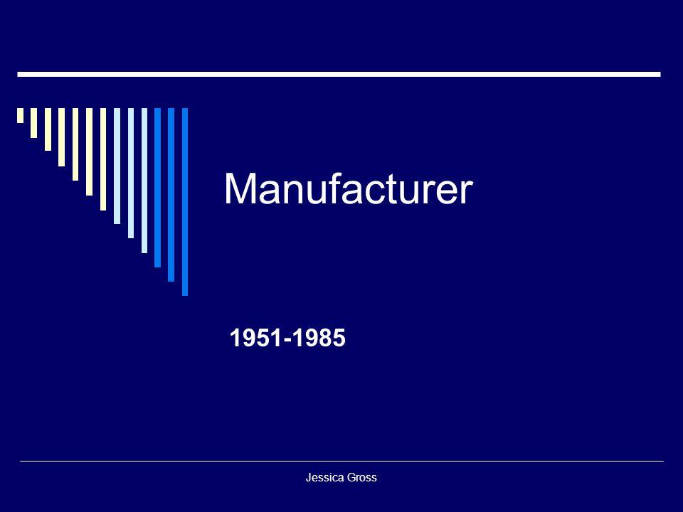 Manufacturer 1951-1985 Jessica Gross